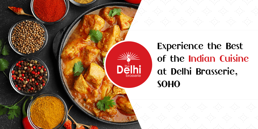 Experience the Best of the Indian Cuisine at Delhi Brasserie, SOHO